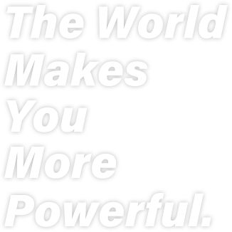 The World Makes You More Powerful.